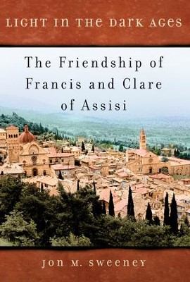 Light in the Dark Ages: The Friendship of Francis and Clare of Assisi - eBook  -     By: Jon M. Sweeney