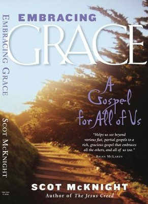 Embracing Grace: A Gospel for All of Us - eBook  -     By: Scot McKnight