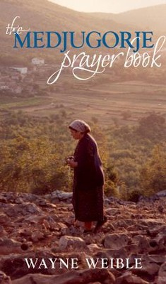 Medjugorje Prayer Book - eBook  -     By: Wayne Weible