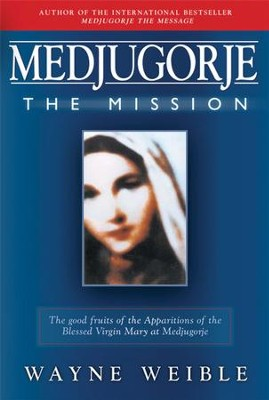 Medjugorje: The Mission - eBook  -     By: Wayne Weible