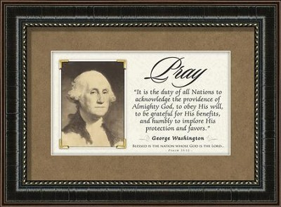 George Washington Framed Quote, Pray  -