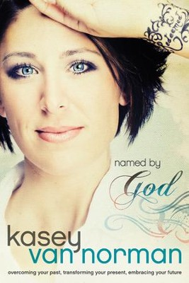 Named by God: Overcoming Your Past, Transforming Your Present, Embracing Your Future - eBook  -     By: Kasey Van Norman