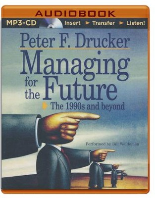 Managing for the Future - unabridged audiobook on CD  -     Narrated By: Bill Weideman     By: Peter F. Drucker