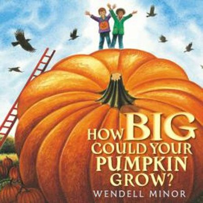 How Big Could Your Pumpkin Grow?  -     By: Wendell Minor     Illustrated By: Wendell Minor
