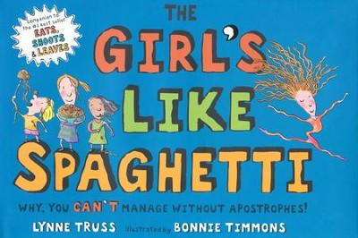 The Girl's Like Spaghetti  -     By: Lynne Truss     Illustrated By: Bonnie Timmons