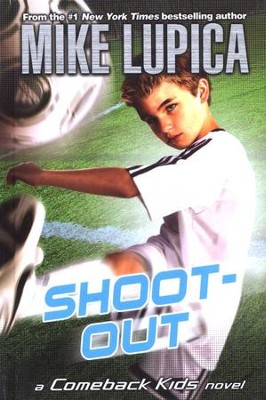 Shoot-Out: A Comeback Kids Novel  -     By: Mike Lupica