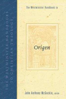 The Westminster Handbook to Origen  -     Edited By: John Anthony McGuckin     By: John Anthony McGuckin, ed.