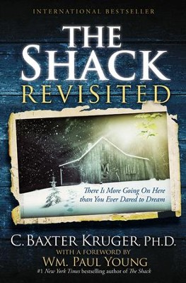 The Shack Revisited: There Is More Going On Here than You Ever Dared to Dream - eBook  -     By: C. Baxter Kruger