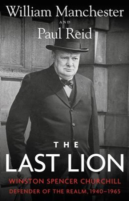The Last Lion: Winston Spencer Churchill: Defender of the Realm, 1940-1965 - eBook  -     By: William Manchester, Paul Reid