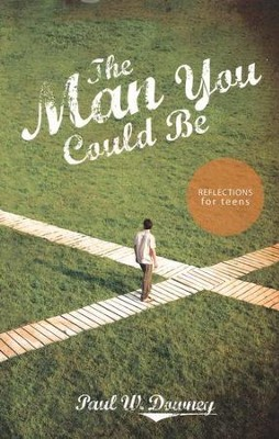 The Man You Could Be: Reflections for Teens  -     By: Paul W. Downey