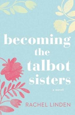 Becoming the Talbot Sisters, Large Print  -     By: Rachel Linden