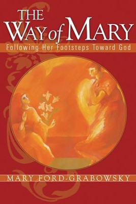 The Way of Mary: Following Her Footsteps Toward God - eBook  -     By: Mary Ford-Grabowsky