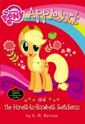 My Little Pony: Applejack and the Honest-to-Goodness Switcheroo  -     By: G.M. Berrow