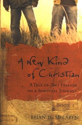 A New Kind of Christian: A Tale of Two Friends on a Spiritual Journey  -     By: Brian D. McLaren