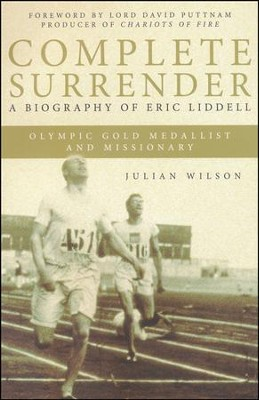 Complete Surrender: A Biography of Eric Liddell  -     By: Julian Wilson