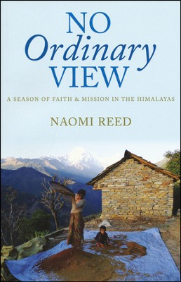 No Ordinary View: A season of faith and mission in the Himalayas  -     By: Naomi Reed