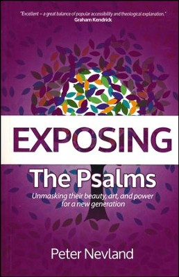 Exposing the Psalms: Unmasking Their Beauty, Art and Power for a New Generation  -     By: Peter Nevland