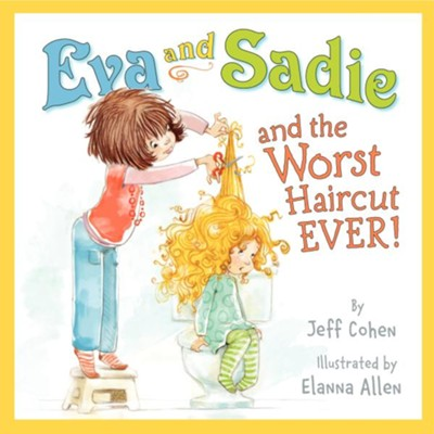 Eva and Sadie and the Worst Haircut EVER!  -     By: Jeff Cohen     Illustrated By: Elanna Allen
