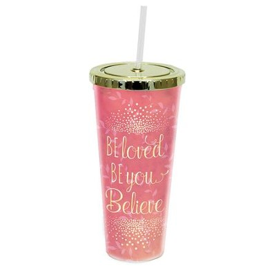 Be Loved, Be You, Believe Tumbler with Straw  -
