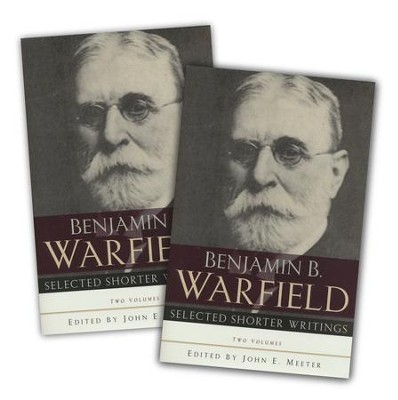 Selected Shorter Writings, 2 Volumes   -     By: Benjamin Warfield
