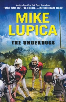 The Underdogs  -     By: Mike Lupica