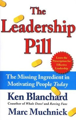 The Leadership Pill: The Missing Ingredient in Motivating People Today  -     By: Ken Blanchard, Marc Muchnick