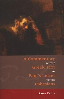 A Commentary on the Greek Text of Paul's Letter to the Ephesians .  -     By: John Eadie