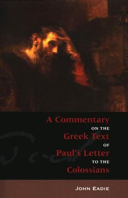 A Commentary on the Greek Text of Paul's Letter to the Colossians   -     By: John Eadie