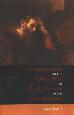 A Commentary on the Greek Text of Paul's Letter to the  Thessalonians  -     By: John Eadie