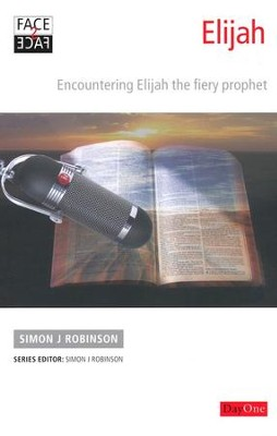 Face2face Elijah: Encountering Elijah the Fiery Prophet  -     By: Simon J. Robinson