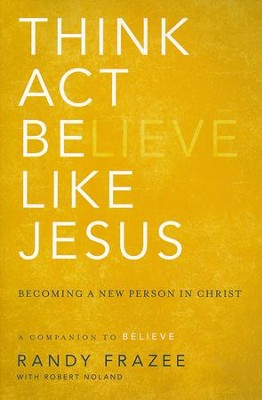 Think, Act, Be Like Jesus: Becoming a New Person in Christ   -     By: Randy Frazee