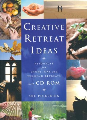 Creative Retreat Ideas: Resources for Short, Day and Weekend Retreats  -     By: Sue Pickering