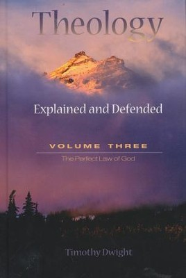Theology Explained and Defended, Volume 3   -     By: Timothy Dwight