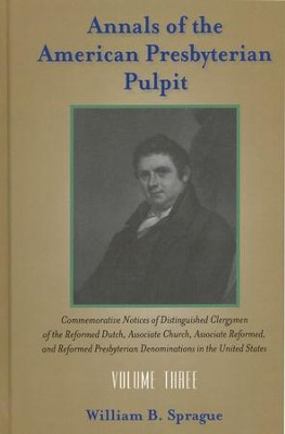 Annals of the American Presbyterian Pulpit, Volume 3   -     By: William B. Sprague