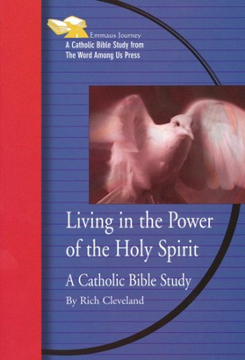 Living in the Power of the Holy Spirit: A Catholic Bible Study  -     By: Rich Cleveland