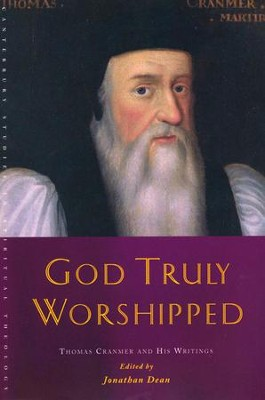God Truly Worshipped: A Thomas Cranmer Reader  -     Edited By: Jonathan Dean     By: Jonathan Dean, ed.
