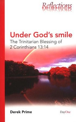 Under God's Smile: The Trinitarian Blessings of 2 Corinthians 13:14  -     By: Derek Prime