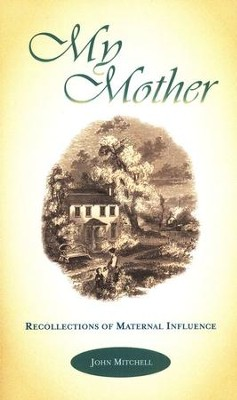 My Mother: Recollections of Maternal Influence  -     By: John Mitchell