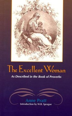 The Excellent Woman: As Described in the Book of Proverbs  -     By: Anne Pratt