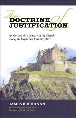 The Doctrine of Justification: An Outline of Its History in the Church and of Its Exposition from Scripture  -     By: James Buchanan