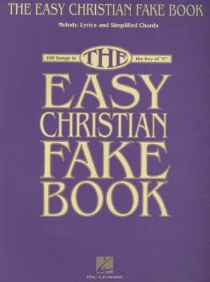 The Easy Christian Fake Book: 100 Songs in the  Key of C  -