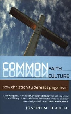 Common Faith, Common Culture: How Christianity Defeats Paganism  -     By: Joseph M. Bianchi