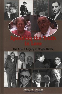 Speaking the Truth in Love: The Life & Legacy of Roger Nicole  -     By: David W. Bailey