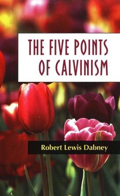The Five Points of Calvinism [Robert Lewis Dabney]   -     By: Robert Lewis Dabney