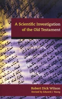 A Scientific Investigation of the Old Testament  -     By: Robert Dick Wilson