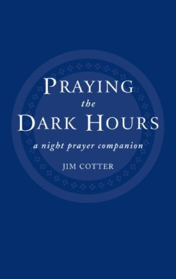 Praying the Dark Hours: A Night Prayer Companion  -     By: Jim Cotter