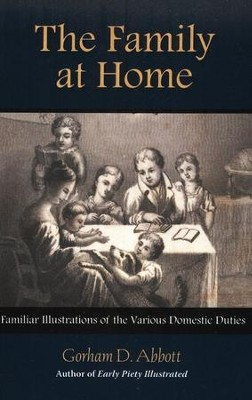 The Family at Home: Illustrations of Various Domestic Duties  -     By: Gorham Abbott