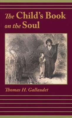 The Child's Book on the Soul  -     By: Thomas H. Gallaudet