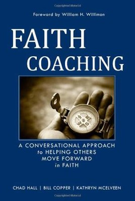 Faith Coaching: A Conversational Approach to Helping Others Move Forward in Faith  -     By: Chad W. Hall
