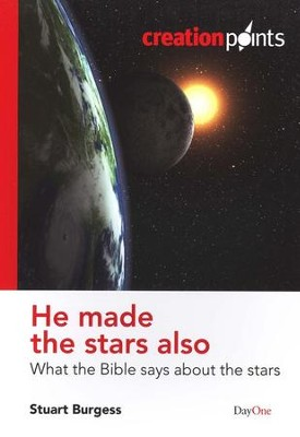 He Made the Stars Also: What the Bible Says About the Stars  -     By: Stuart Burgess